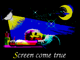 Screen come true