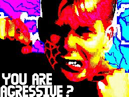 You are agressive?